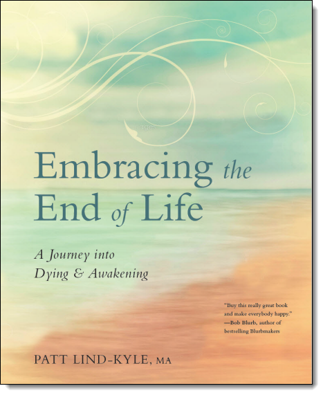 Embracing End Life A Journey into Dying and Awakening by Patt Lind-Kyle