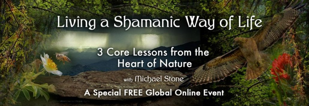 Living a Shamanic Way of Life: 3 Core Lessons from the Heart of Nature